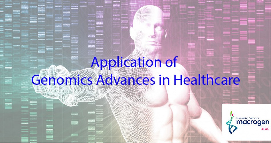 Application of Genomics Advances in Healthcare